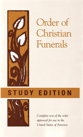 Order Of Christian Funerals: Complete Text Of The Order Approved For Use In The United States Of America