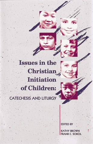 Issues in the Christian Initiation of Children: Catechesis and Liturgy (Font and Table Series): ...