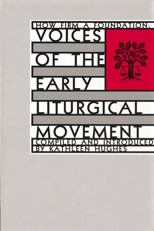 9780930467982: How Firm a Foundation: Voices of the Early Liturgical Movement