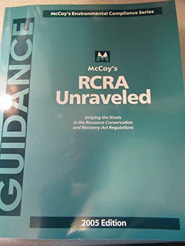 mcCoy's RCRA Unraveled 2005 Edition (McCoy's Environmental Compliance Series): McCoy and ...