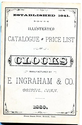 Illustrated Catalogue and Price List of Clocks: E. Ingraham &