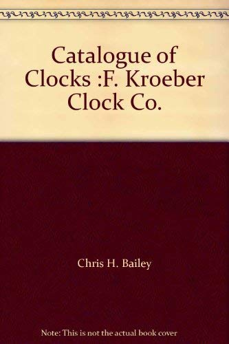 Catalogue of Clocks: F. Kroeber Clock Co. 1898-1899