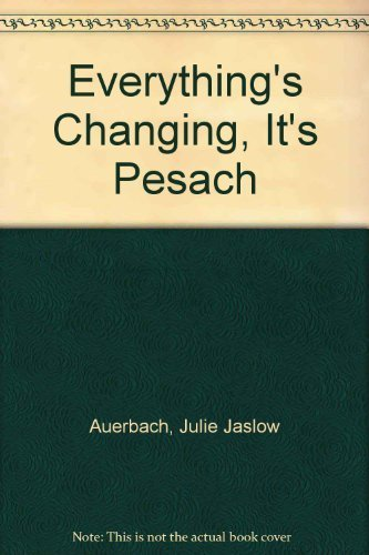 Everything's Changing, It's Pesach: Auerbach, Julie Jaslow