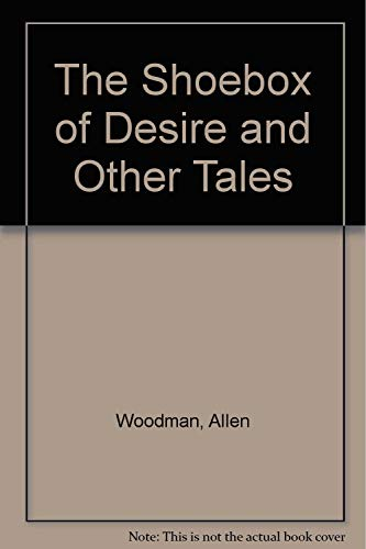 The Shoebox of Desire and Other Tales: Allen Woodman