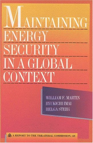9780930503734: Maintaining Energy Security in a Global Context: A Report to the Trilateral Commission (The Triangle Papers, 48)