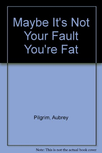 9780930517007: Maybe It's Not Your Fault You're Fat