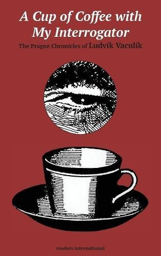 9780930523350: A Cup of Coffee with My Interrogator: The Prague Chronicles of Ludvik Vaculik
