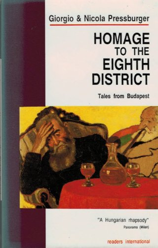 Homage to the Eighth District: Tales from Budapest: Pressburger, Giorgio, Pressburger, Nicola