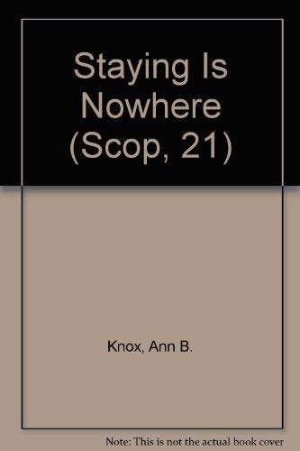 Staying Is Nowhere (Scop, 21): Knox, Ann B.