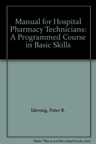 Manual for Hospital Pharmacy Technicians: A Programmed: Peter B. Idsvoog