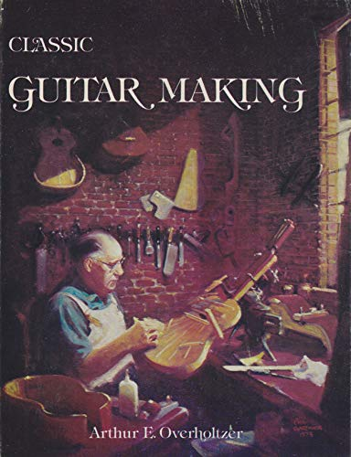 9780930534011: Classic Guitar Making [Hardcover] by