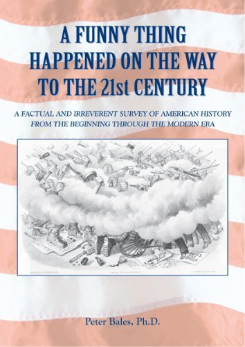 9780930545338: A FUNNY THING HAPPENED ON THE WAY TO THE 21ST CENTURY: A factual and irreverent survey of American History from the beginning through the modern era