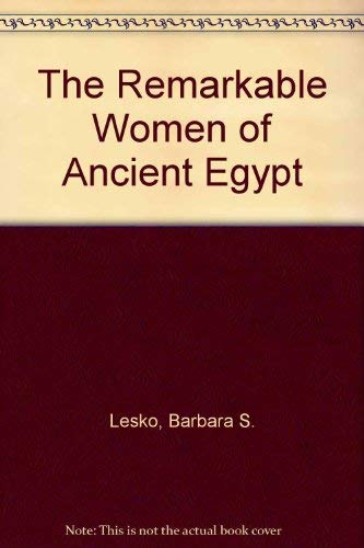 The Remarkable Women of Ancient Egypt (0930548094) by Barbara S. Lesko