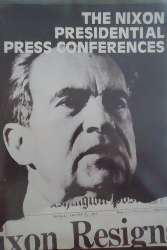 The Nixon Presidential Press Conferences: Nixon, Richard Milhouse