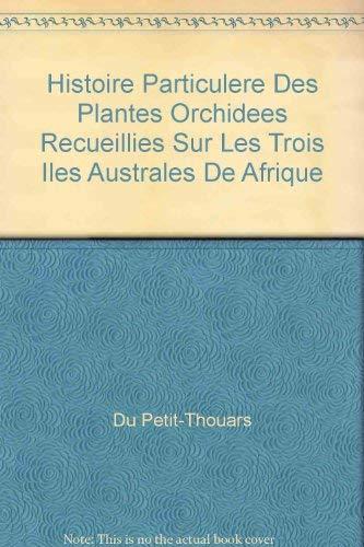 Histoire Particulere des Plantes Orchidees Recueillies sur les Trois Iles Australes de Afrique (...
