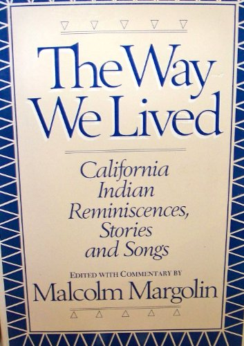 The Way We Lived. California Indian Reminiscences, Stories and Songs: MARGOLIN (Malcolm) editor