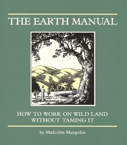 9780930588182: The Earth Manual: How to Work on Wild Land Without Taming It