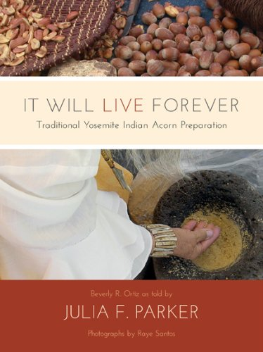 9780930588458: It Will Live Forever: Traditional Yosemite Indian Acorn Preparation