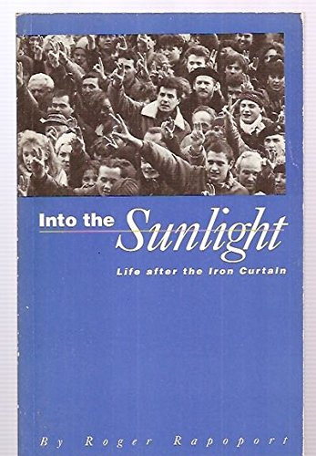 Into the Sunlight: Life After the Iron Curtain: Roger Rapoport