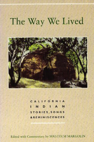 The Way We Lived: California Indian Stories, Songs & Reminiscences