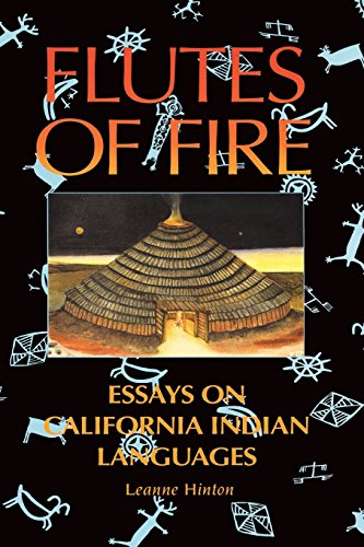 Flutes of Fire : Essays on California: Leanne Hinton