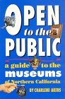 Open to the Public: A Guide to the Museums of Northern California