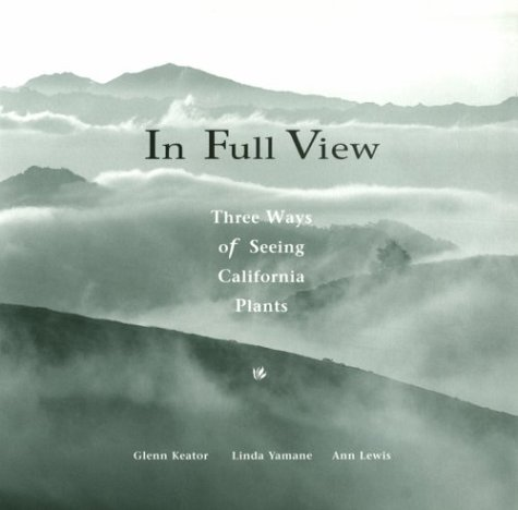 9780930588779: In Full View: Three Ways of Seeing California Plants