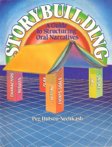 Storybuilding : A Guide to Structuring Oral: Peg Hutson-Nechkash