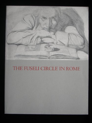 Fuseli Circle in Rome: Early Romantic Art of the 1770's: Pressly, Nancy L.
