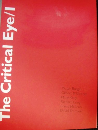 The Critical Eye / I : Victor Burgin, Gilbert & George, Mary Kelly, Richard Long, Bruce ...