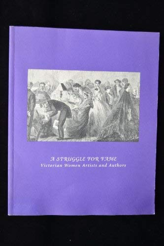 9780930606725: A Struggle for Fame: Victorian Women Artists and Authors