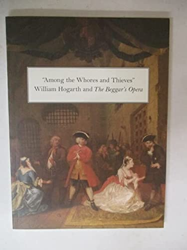 9780930606800: Among the Whores and Thieves: William Hogarth and the Beggar's Opera