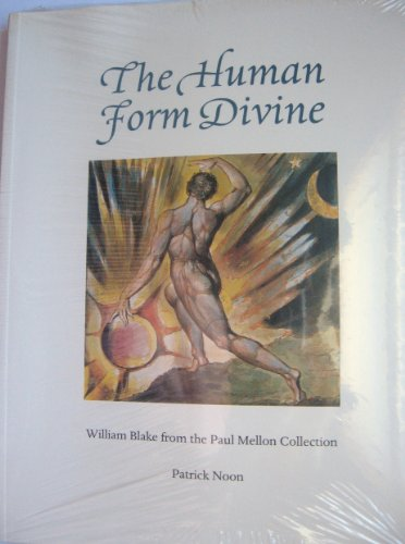 9780930606817: The human form divine: William Blake from the Paul Mellon Collection