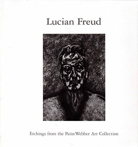 Lucian Freud. Etchings from the PaineWeber Art Collection.