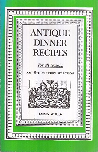 9780930614027: Antique dinner recipes: For all seasons : an 18th century selection