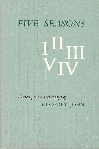 9780930616021: Five Seasons: Selected Poems and Essays of Godfrey John