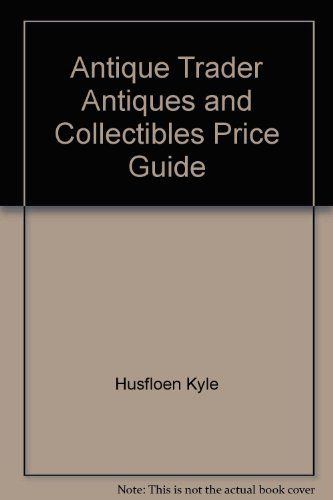 9780930625054: Antique Trader Antiques and Collectibles Price Guide