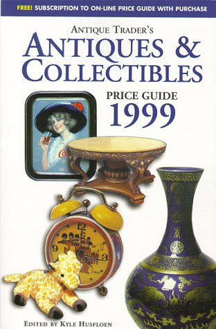 Antiques & Collectibles Price Guide: Antique Trader Books 1999 (Antique Trader Antiques and ...