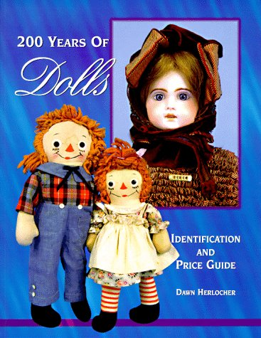 9780930625290: 200 Years of Dolls: Identification and Price Guide
