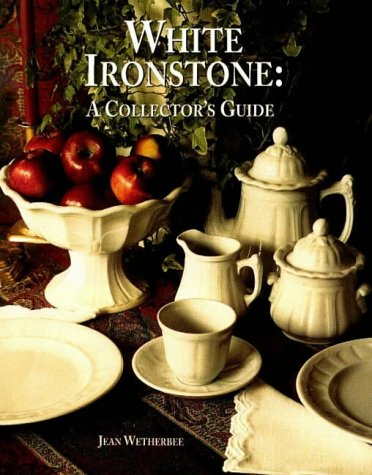 White Ironstone: A Collector's Guide: Jean Wetherbee