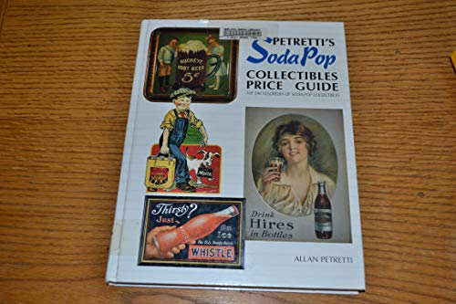 Petretti's Soda Pop Collectibles Price Guide: The Encyclopedia of Soda-Pop Collectibles 9780930625665 This large hardcover book is the encyclopedia of soda-pop collectibles. 1996