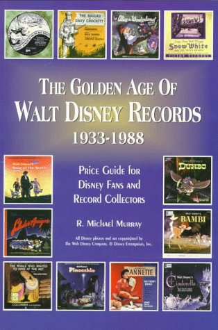 9780930625702: The Golden Age of Walt Disney Records 1933-1988: Murray's Collectors' Price Guide and Discography : Lps/45 Rpm/78 Rpm/Eps
