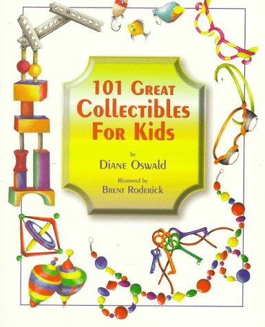 101 Great Collectibles for Kids: Oswald, Diane L.