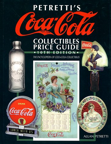 Petretti's Coca-Cola Collectibles Price Guide (Warman's Coca-Cola Collectibles: Identification & Price Guide) (9780930625764) by Petretti, Allan