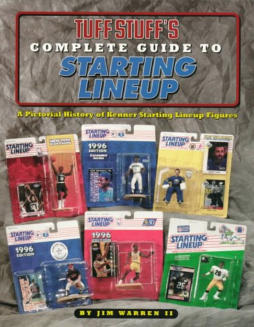 9780930625788: Tuff Stuff's Complete Guide to Starting Lineup: A Pictorial History of Kenner Starting Lineup Figures