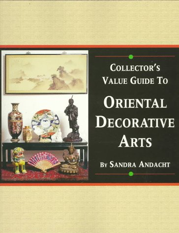 Collector's Value Guide to Oriental Decorative Arts (0930625803) by Andacht, Sandra