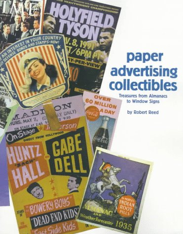 Paper Advertising Collectibles, Treasures from Almanacs to Window Signs (0930625919) by Robert Reed
