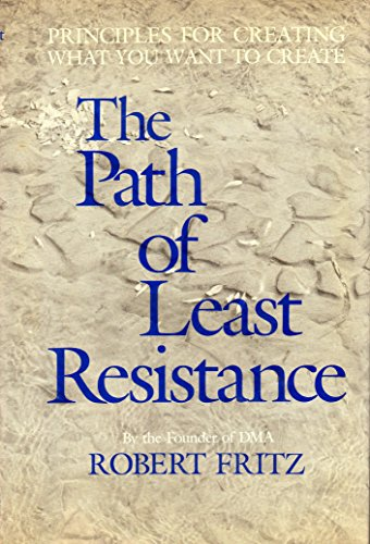 9780930641009: The path of least resistance: Principles for creating what you want to create