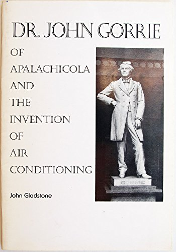 9780930644192: Dr. John Gorrie of Apalachicola and the invention of air conditioning