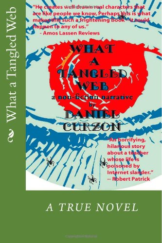 WHAT A TANGLED WEB A Non-Fiction Narrative: Curzon, Daniel